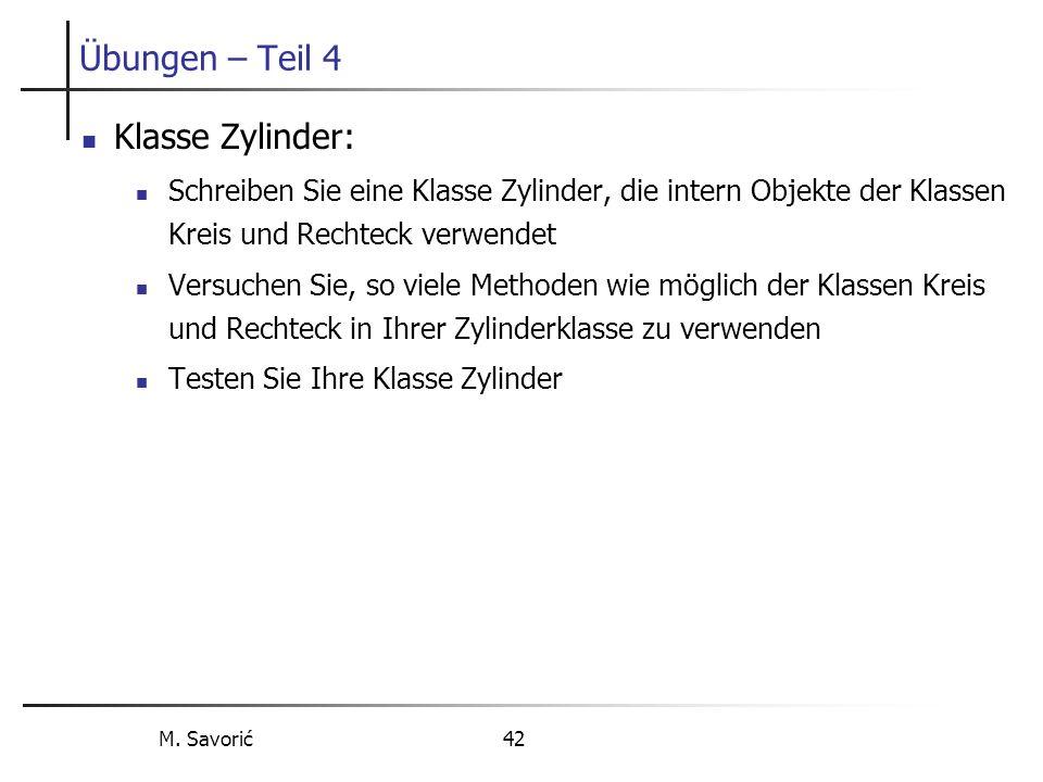 M. Savorić 42 Übungen – Teil 4 Klasse Zylinder: Schreiben Sie eine Klasse Zylinder, die intern Objekte der Klassen Kreis und Rechteck verwendet Versuc