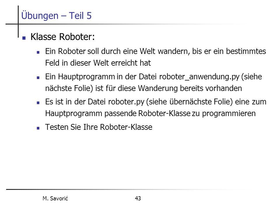 M. Savorić 43 Übungen – Teil 5 Klasse Roboter: Ein Roboter soll durch eine Welt wandern, bis er ein bestimmtes Feld in dieser Welt erreicht hat Ein Ha