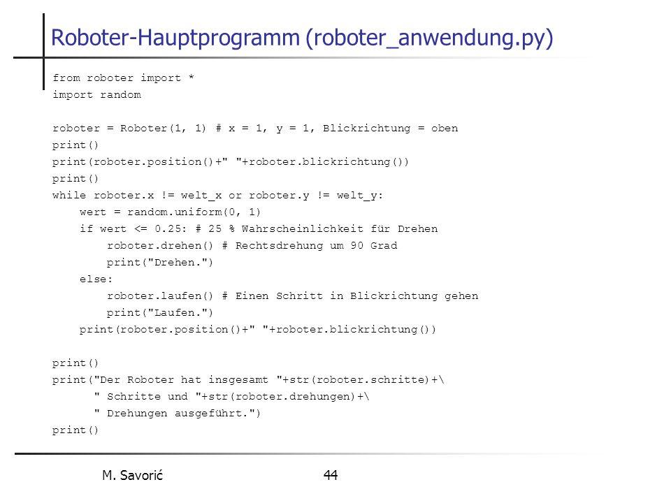 M. Savorić 44 Roboter-Hauptprogramm (roboter_anwendung.py) from roboter import * import random roboter = Roboter(1, 1) # x = 1, y = 1, Blickrichtung =