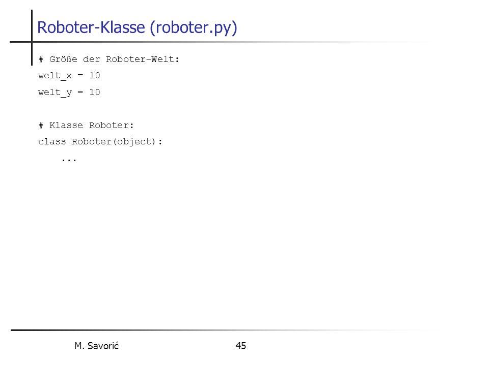 M. Savorić 45 Roboter-Klasse (roboter.py) # Größe der Roboter-Welt: welt_x = 10 welt_y = 10 # Klasse Roboter: class Roboter(object):...