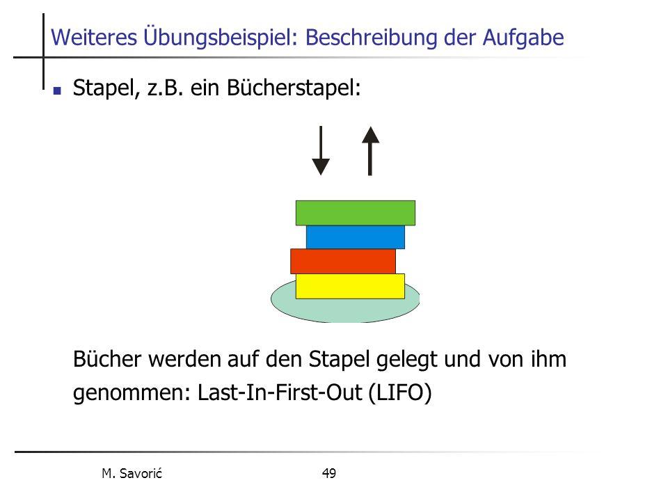 M. Savorić 49 Weiteres Übungsbeispiel: Beschreibung der Aufgabe Stapel, z.B.