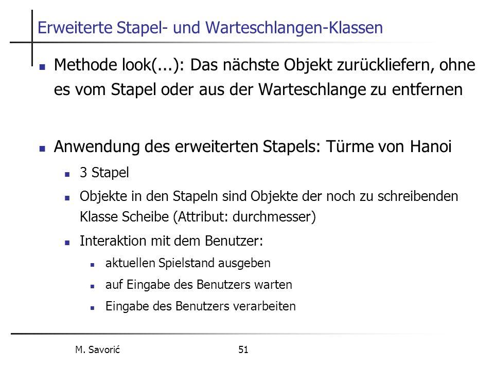 M. Savorić 51 Erweiterte Stapel- und Warteschlangen-Klassen Methode look(...): Das nächste Objekt zurückliefern, ohne es vom Stapel oder aus der Warte
