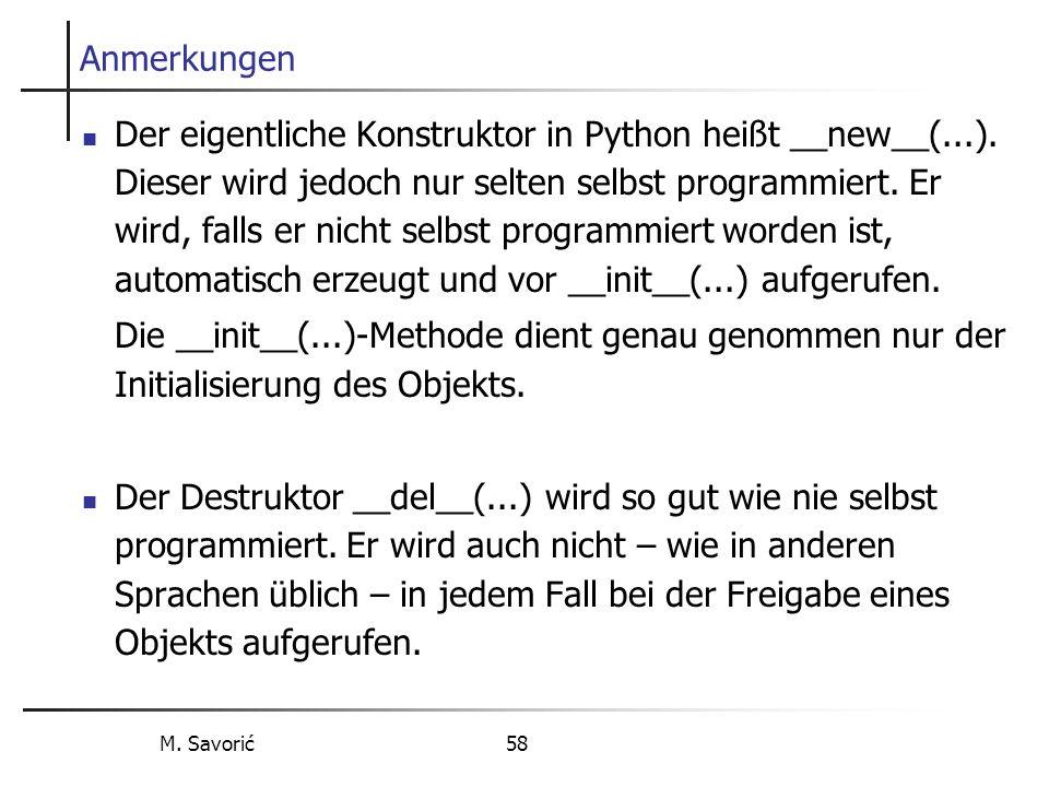 M. Savorić 58 Anmerkungen Der eigentliche Konstruktor in Python heißt __new__(...).