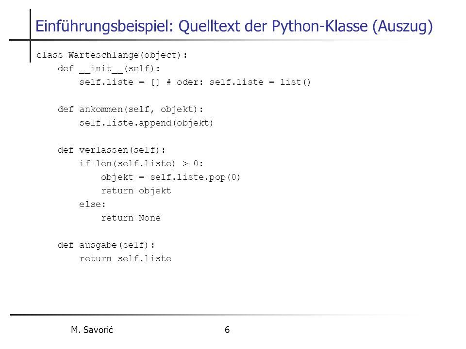 M. Savorić 6 Einführungsbeispiel: Quelltext der Python-Klasse (Auszug) class Warteschlange(object): def __init__(self): self.liste = [] # oder: self.l