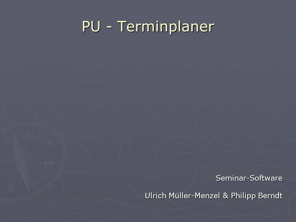 PU - Terminplaner Seminar-Software Ulrich Müller-Menzel & Philipp Berndt
