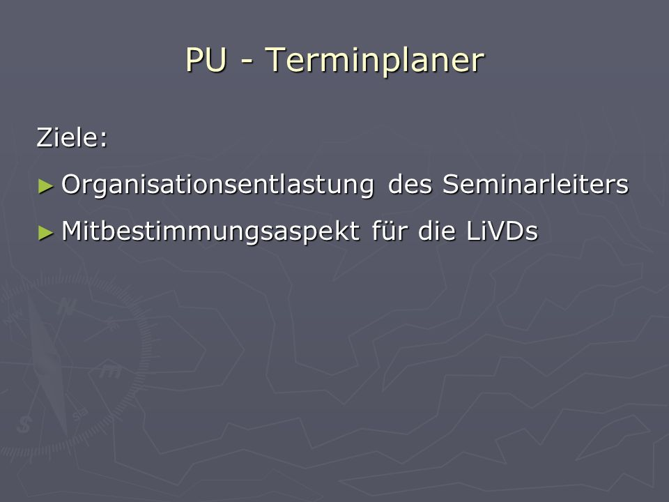 PU - Terminplaner Präsentation – Funktion des Systems Der fertige Prüfungsplan Setzen der letzten Prüfungsgruppe Setzen der ersten Prüfungsgruppen Plan aus Sicht einer LiVD Menü Informationen