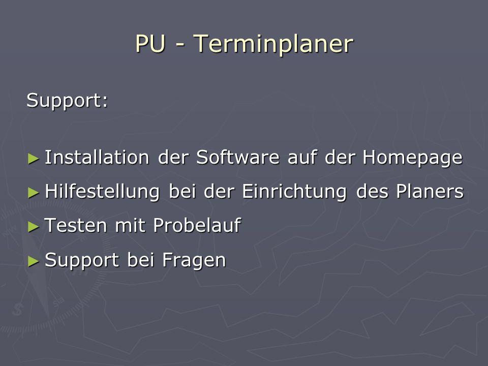 PU - Terminplaner Support: Installation der Software auf der Homepage Hilfestellung bei der Einrichtung des Planers Testen mit Probelauf Support bei F