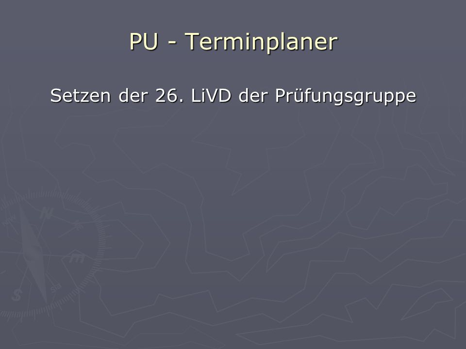 PU - Terminplaner Setzen der 26. LiVD der Prüfungsgruppe