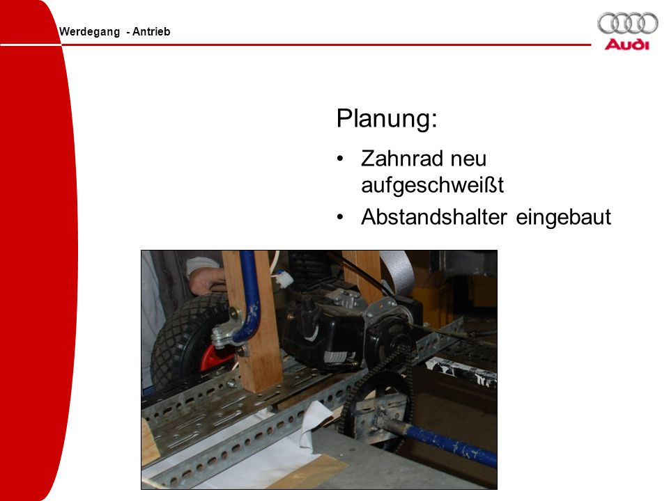 Werdegang - Antrieb Planung: Zahnrad neu aufgeschweißt Abstandshalter eingebaut