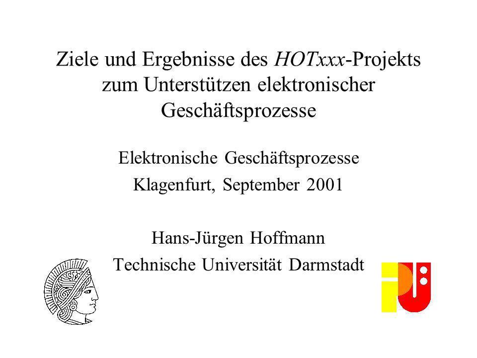 Ziele und Ergebnisse des HOTxxx-Projekts zum Unterstützen elektronischer Geschäftsprozesse Elektronische Geschäftsprozesse Klagenfurt, September 2001