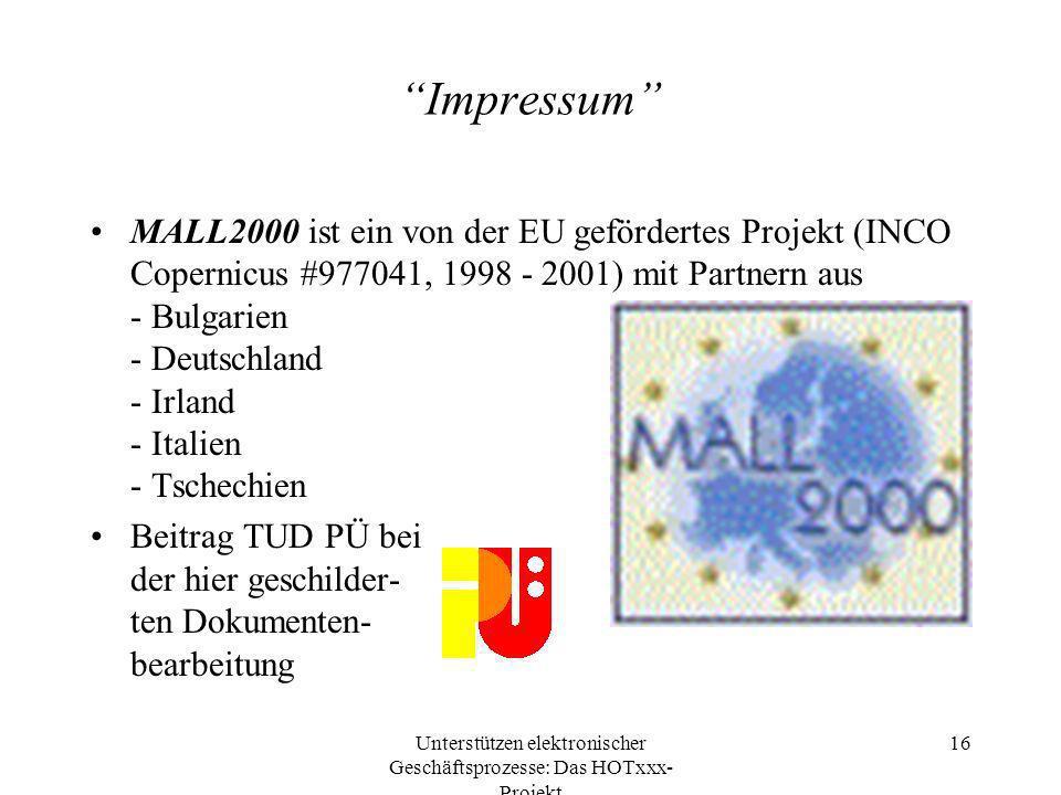 Unterstützen elektronischer Geschäftsprozesse: Das HOTxxx- Projekt 16 Impressum MALL2000 ist ein von der EU gefördertes Projekt (INCO Copernicus #9770