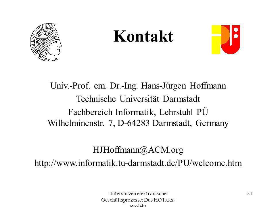Unterstützen elektronischer Geschäftsprozesse: Das HOTxxx- Projekt 21 Univ.-Prof. em. Dr.-Ing. Hans-Jürgen Hoffmann Technische Universität Darmstadt F