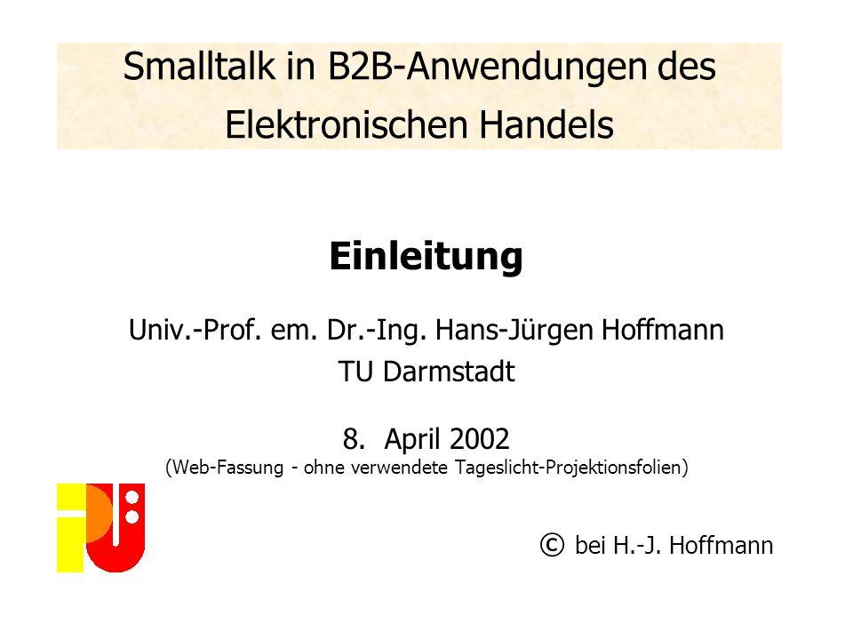 Smalltalk in B2B-Anwendungen des Elektronischen Handels Tutorium des Fachgebiets Programmiersprachen und Übersetzer, TU Darmstadt mit Unterstützung de