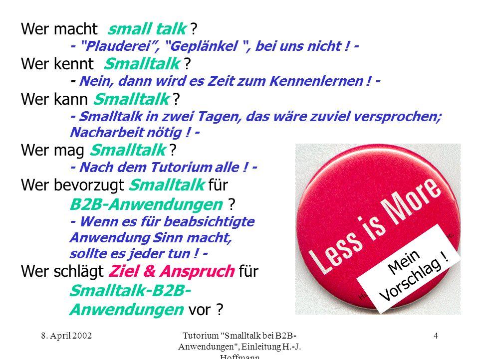 8. April 2002Tutorium Smalltalk bei B2B- Anwendungen , Einleitung H.-J. Hoffmann 74 ENDE Nein !