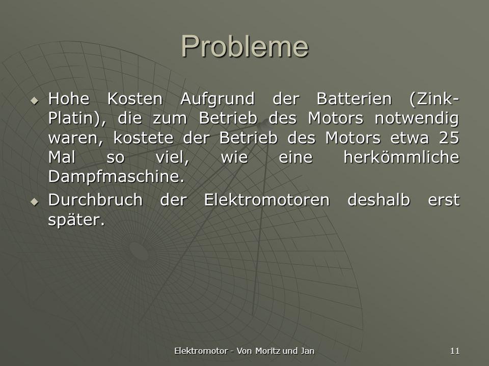 Elektromotor - Von Moritz und Jan 11 Probleme Hohe Kosten Aufgrund der Batterien (Zink- Platin), die zum Betrieb des Motors notwendig waren, kostete d