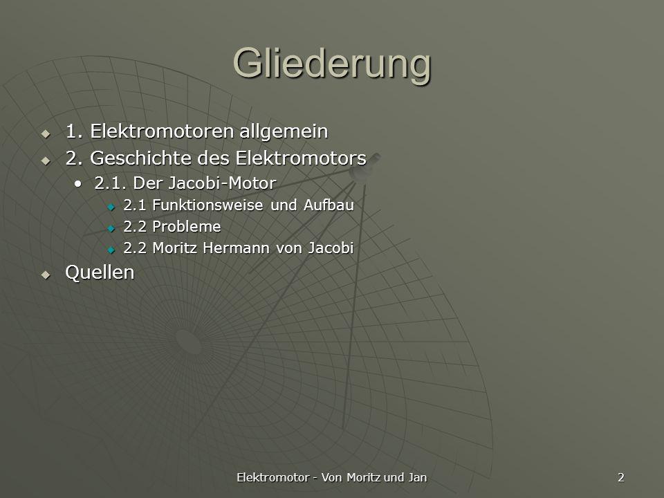 Elektromotor - Von Moritz und Jan 2 Gliederung 1. Elektromotoren allgemein 1. Elektromotoren allgemein 2. Geschichte des Elektromotors 2. Geschichte d