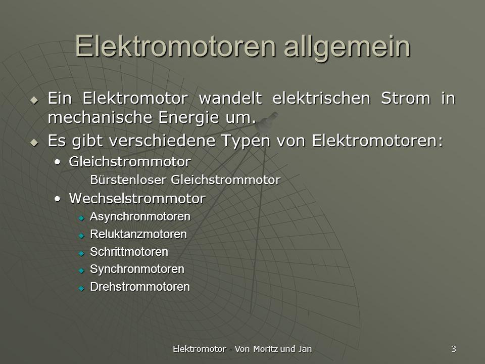 Elektromotor - Von Moritz und Jan 3 Elektromotoren allgemein Ein Elektromotor wandelt elektrischen Strom in mechanische Energie um. Ein Elektromotor w