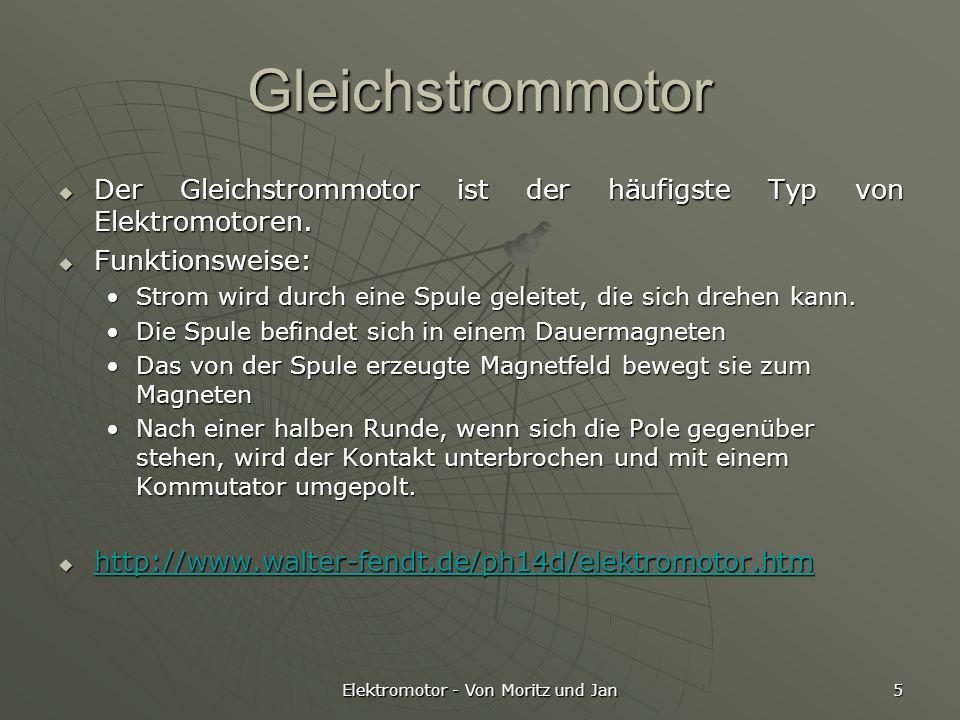 Elektromotor - Von Moritz und Jan 5 Gleichstrommotor Der Gleichstrommotor ist der häufigste Typ von Elektromotoren. Der Gleichstrommotor ist der häufi