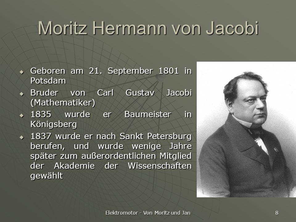Elektromotor - Von Moritz und Jan 8 Moritz Hermann von Jacobi Geboren am 21. September 1801 in Potsdam Geboren am 21. September 1801 in Potsdam Bruder