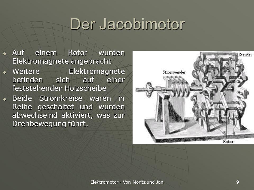 Elektromotor - Von Moritz und Jan 9 Der Jacobimotor Auf einem Rotor wurden Elektromagnete angebracht Auf einem Rotor wurden Elektromagnete angebracht