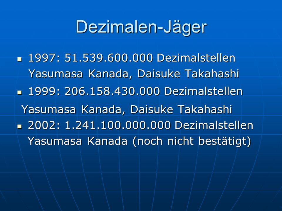 Dezimalen-Jäger 1997: 51.539.600.000 Dezimalstellen 1997: 51.539.600.000 Dezimalstellen Yasumasa Kanada, Daisuke Takahashi Yasumasa Kanada, Daisuke Ta