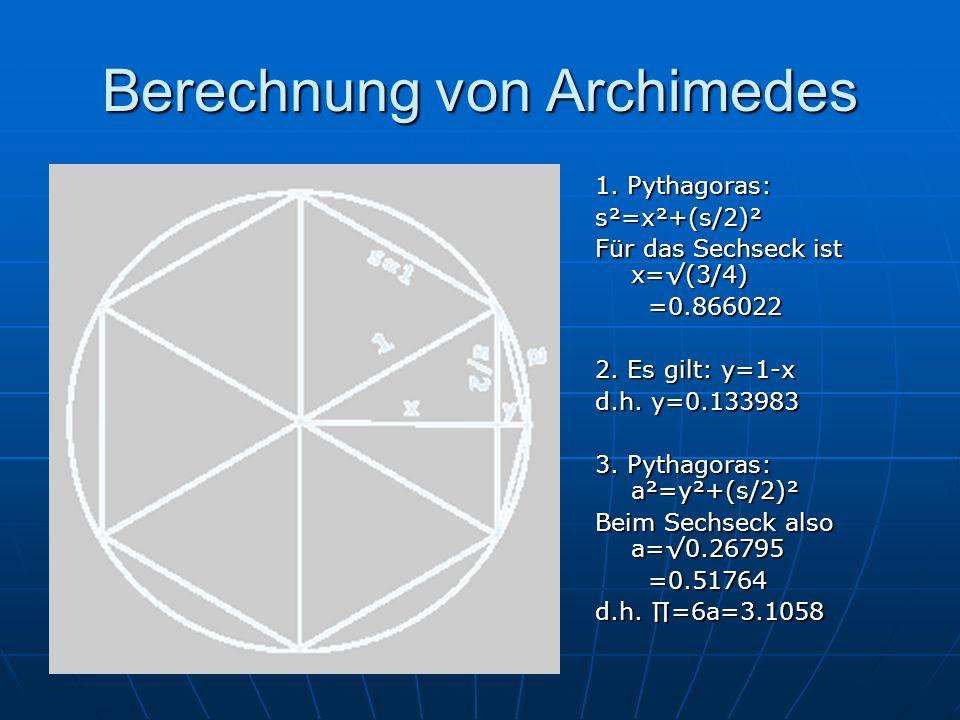 Berechnung von Archimedes 1. Pythagoras: s²=x²+(s/2)² Für das Sechseck ist x=(3/4) =0.866022 =0.866022 2. Es gilt: y=1-x d.h. y=0.133983 3. Pythagoras