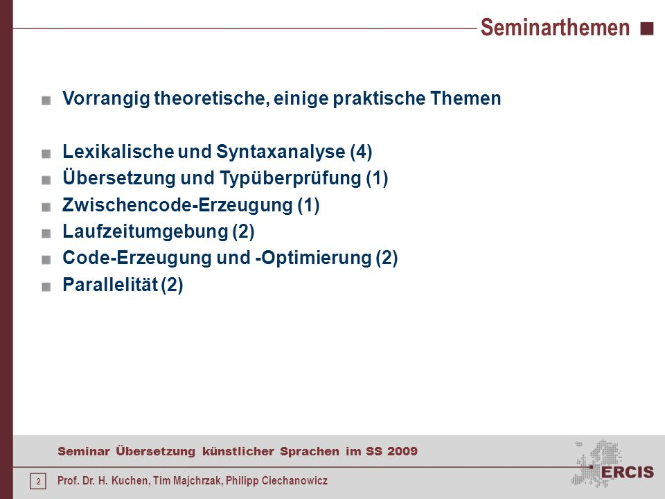 1 Seminar Übersetzung künstlicher Sprachen im SS 2009 Prof. Dr. H. Kuchen, Tim Majchrzak, Philipp Ciechanowicz Motivation Compilerbau klingt abstrakt,