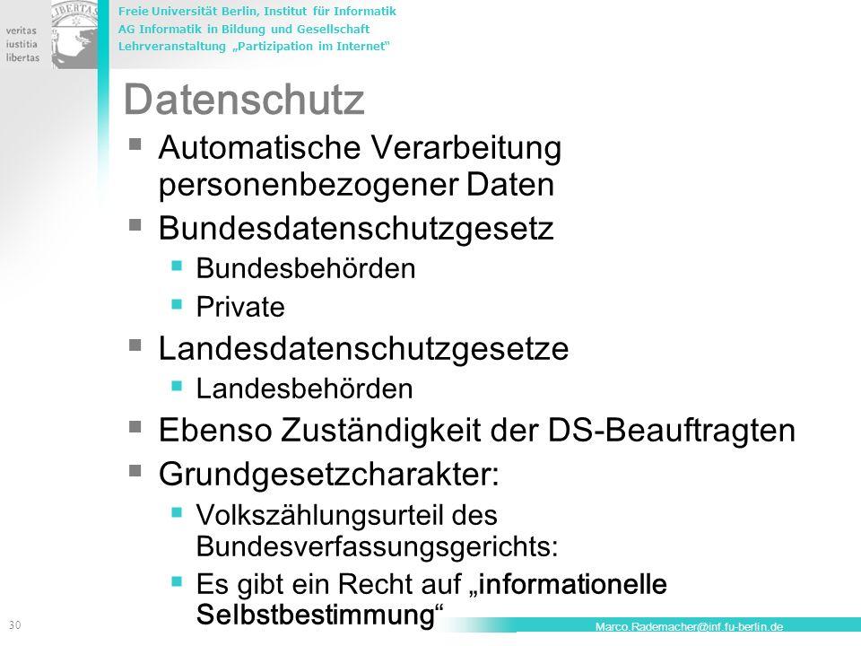 Freie Universität Berlin, Institut für Informatik AG Informatik in Bildung und Gesellschaft Lehrveranstaltung Partizipation im Internet 31 Marco.Rademacher@inf.fu-berlin.de Datenschutz nach versch.