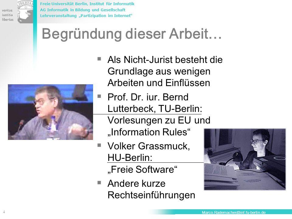 Freie Universität Berlin, Institut für Informatik AG Informatik in Bildung und Gesellschaft Lehrveranstaltung Partizipation im Internet 5 Marco.Rademacher@inf.fu-berlin.de Wozu gibt es das Recht.