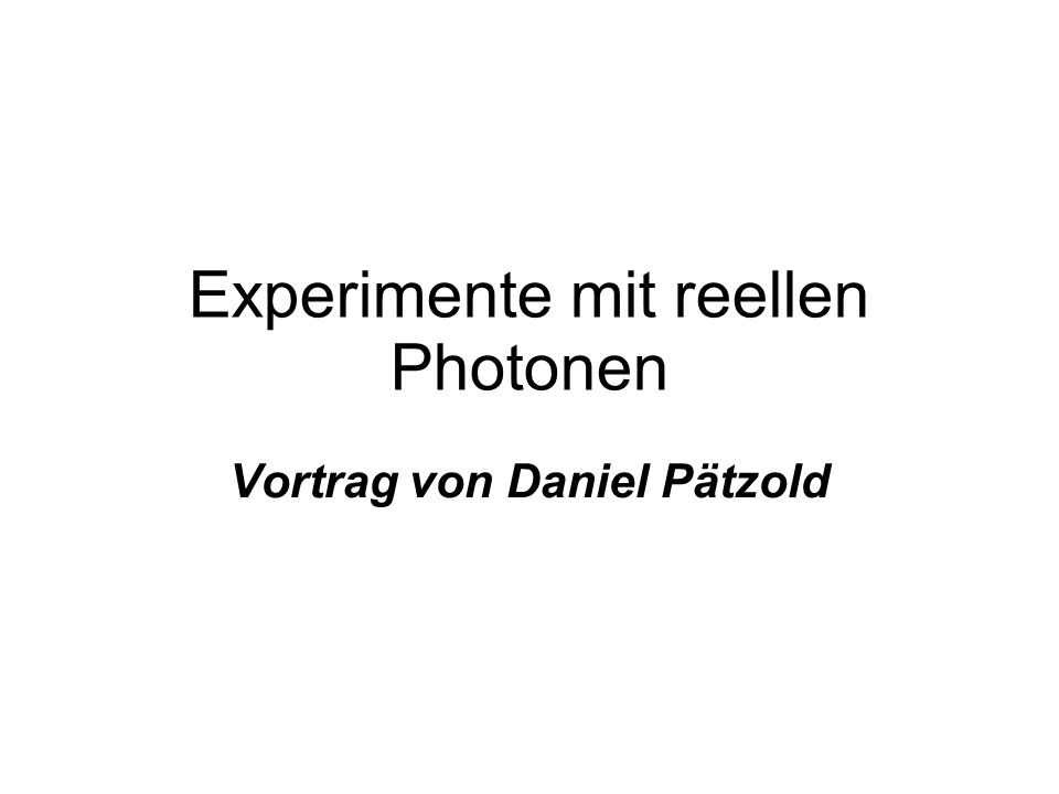 Experimente mit reellen Photonen Vortrag von Daniel Pätzold