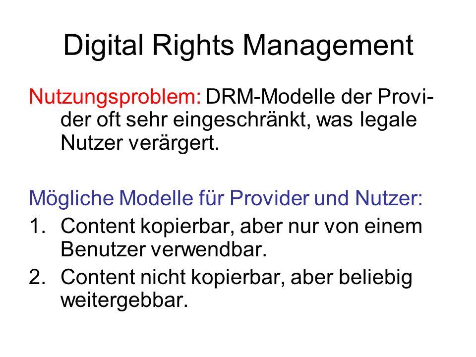 Digital Rights Management 1.Modell: Content kopierbar, aber nur von einem Benutzer verwendbar.