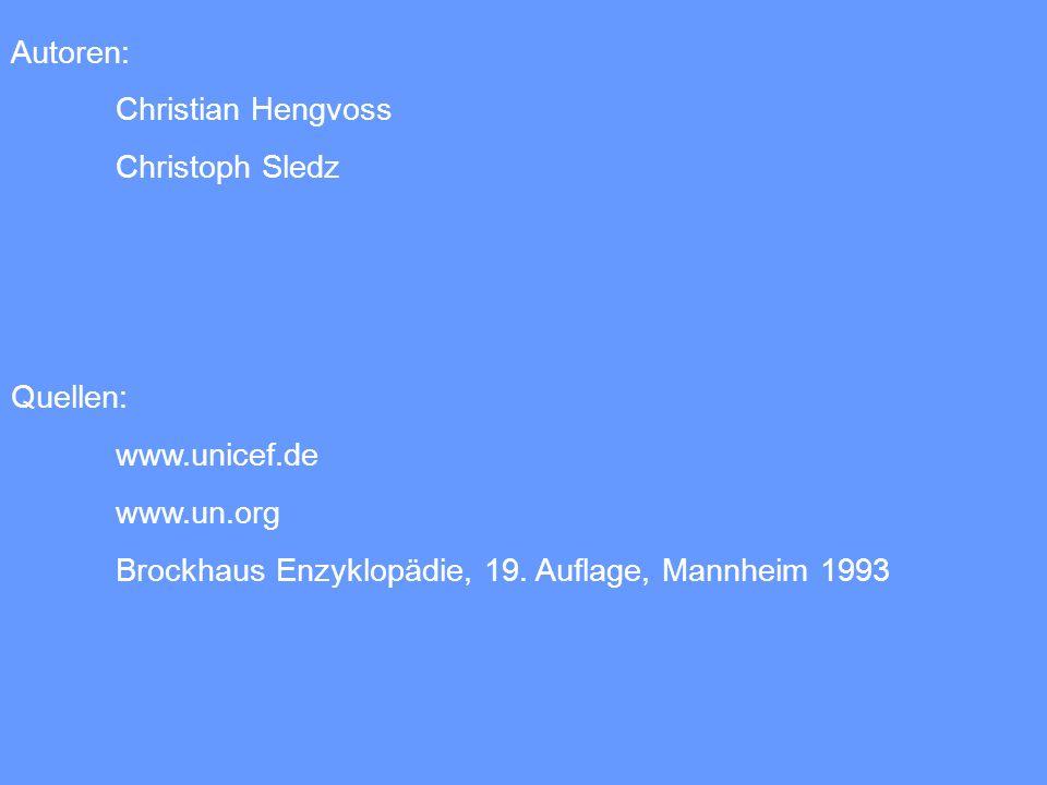Autoren: Christian Hengvoss Christoph Sledz Quellen: www.unicef.de www.un.org Brockhaus Enzyklopädie, 19. Auflage, Mannheim 1993