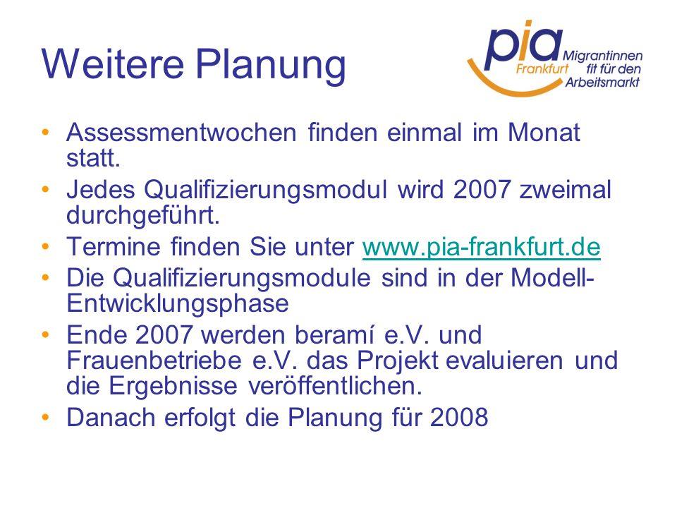 Weitere Planung Assessmentwochen finden einmal im Monat statt. Jedes Qualifizierungsmodul wird 2007 zweimal durchgeführt. Termine finden Sie unter www