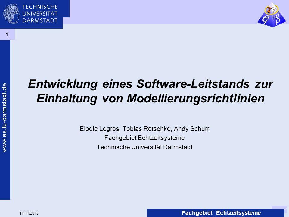 11.11.2013 www.es.tu-darmstadt.de Fachgebiet Echtzeitsysteme 1 Entwicklung eines Software-Leitstands zur Einhaltung von Modellierungsrichtlinien Elodi