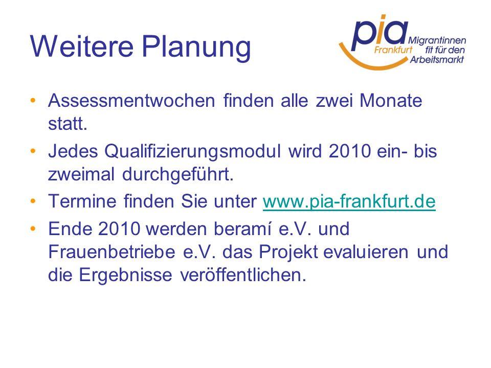 Weitere Planung Assessmentwochen finden alle zwei Monate statt. Jedes Qualifizierungsmodul wird 2010 ein- bis zweimal durchgeführt. Termine finden Sie