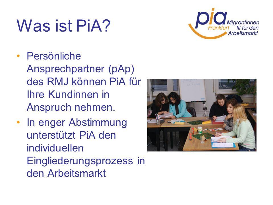 Was ist PiA? Persönliche Ansprechpartner (pAp) des RMJ können PiA für Ihre Kundinnen in Anspruch nehmen. In enger Abstimmung unterstützt PiA den indiv