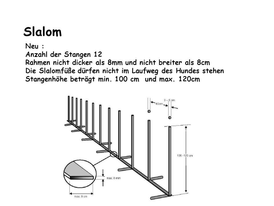 Slalom Neu : Anzahl der Stangen 12 Rahmen nicht dicker als 8mm und nicht breiter als 8cm Die Slalomfüße dürfen nicht im Laufweg des Hundes stehen Stan