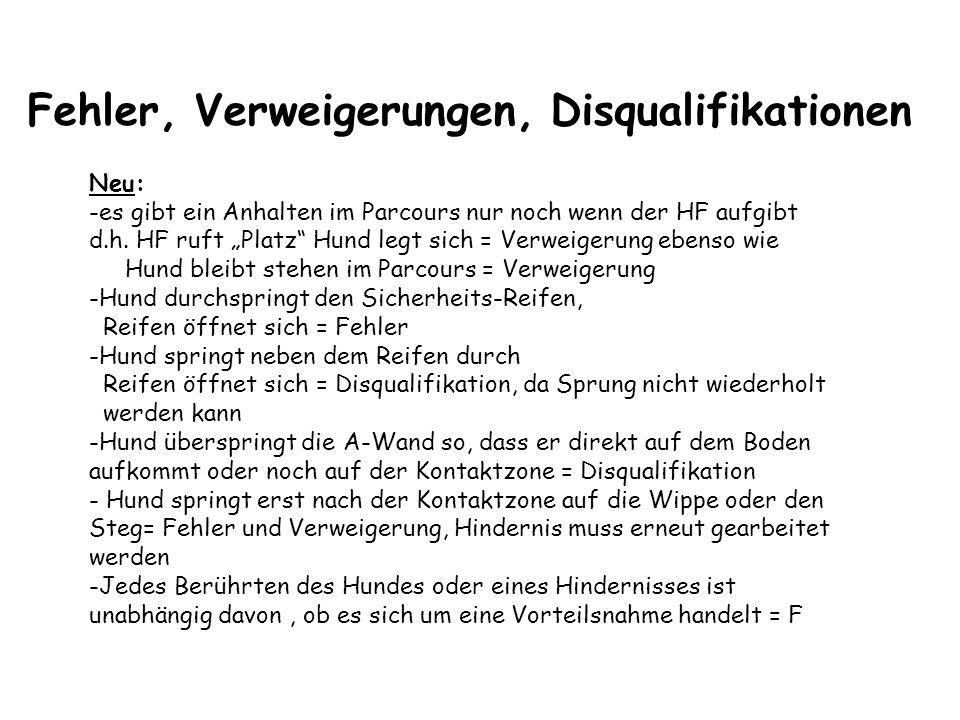 Fehler, Verweigerungen, Disqualifikationen Neu: -es gibt ein Anhalten im Parcours nur noch wenn der HF aufgibt d.h. HF ruft Platz Hund legt sich = Ver