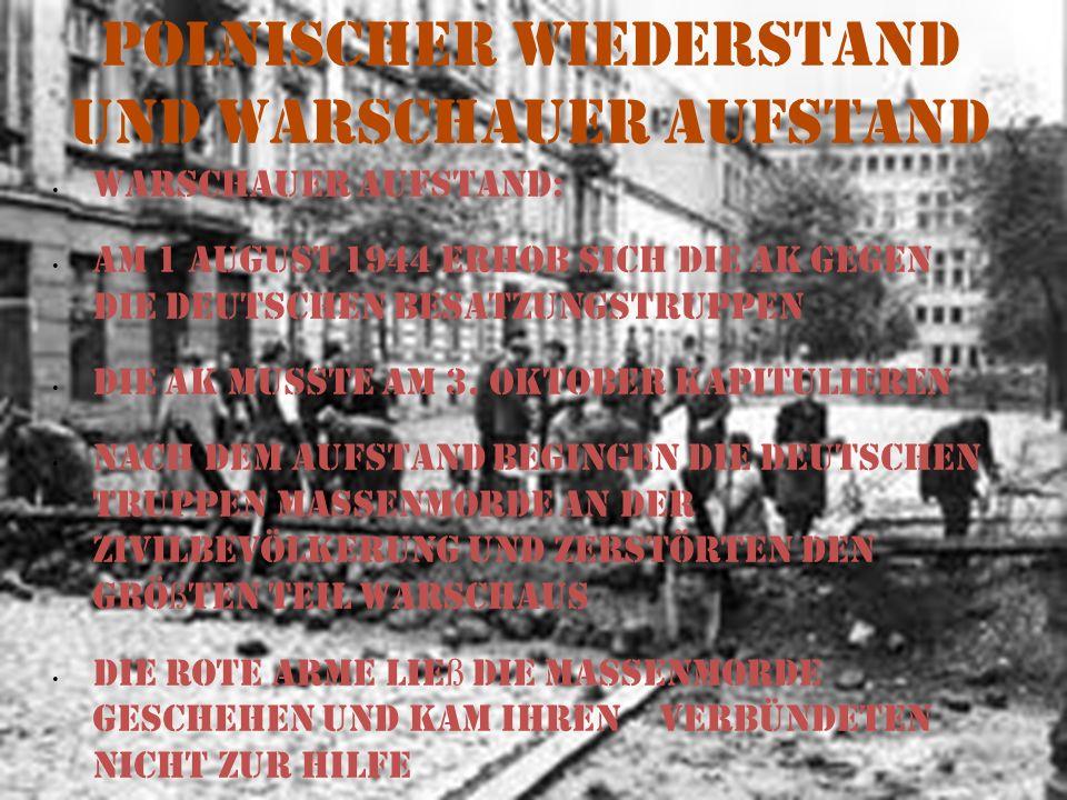 Polnischer Wiederstand und Warschauer Aufstand Warschauer Aufstand: Am 1 August 1944 erhob sich die AK gegen die deutschen Besatzungstruppen Die AK mu