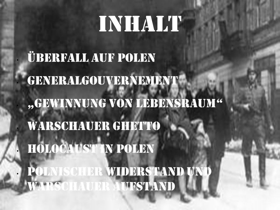 Inhalt Überfall auf Polen Generalgouvernement Gewinnung von Lebensraum Warschauer Ghetto Holocaust in Polen Polnischer Widerstand und Warschauer Aufst