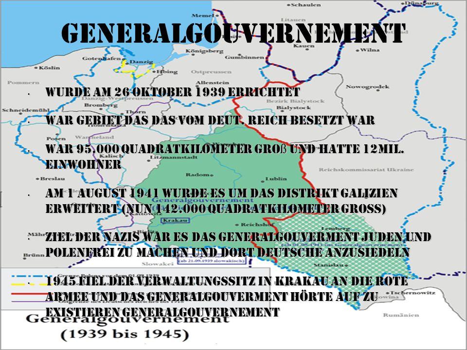 Generalgouvernement Wurde am 26 Oktober 1939 errichtet Wurde am 26 Oktober 1939 errichtet War Gebiet das das vom Deut. Reich besetzt war War Gebiet da