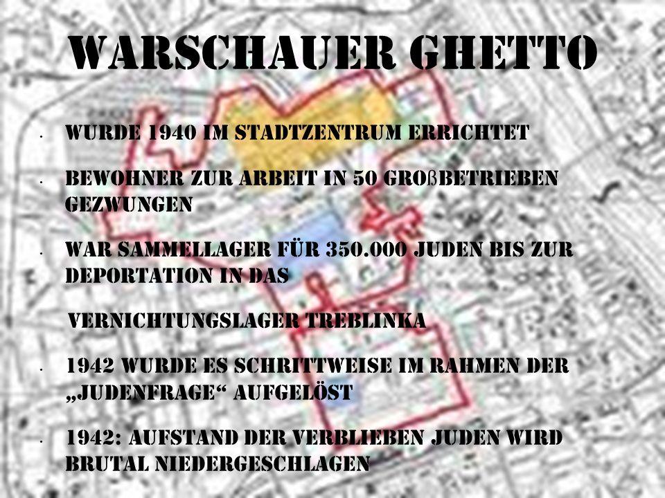 Warschauer Ghetto Wurde 1940 im Stadtzentrum errichtet Bewohner zur Arbeit in 50 Gro ß betrieben gezwungen War Sammellager für 350.000 Juden bis zur D
