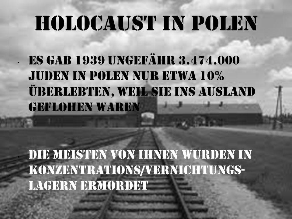 Holocaust in Polen Es gab 1939 ungefähr 3.474.000 Juden in Polen nur etwa 10% Überlebten, weil sie ins Ausland geflohen waren Die meisten von ihnen wu