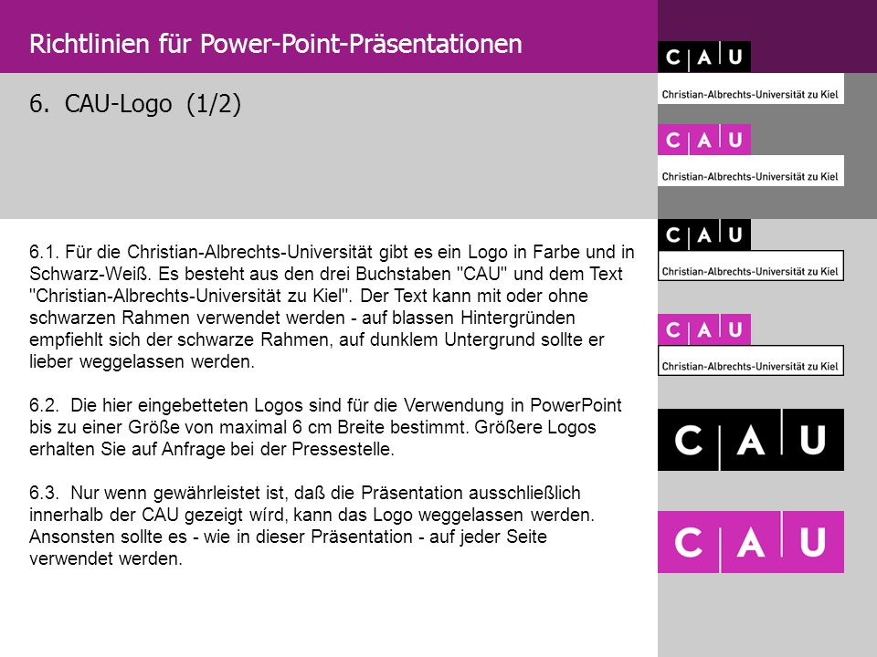 6. CAU-Logo (1/2) Richtlinien für Power-Point-Präsentationen 6.1. Für die Christian-Albrechts-Universität gibt es ein Logo in Farbe und in Schwarz-Wei