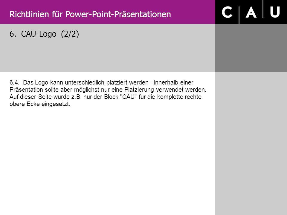 6. CAU-Logo (2/2) 6.4. Das Logo kann unterschiedlich platziert werden - innerhalb einer Präsentation sollte aber möglichst nur eine Platzierung verwen