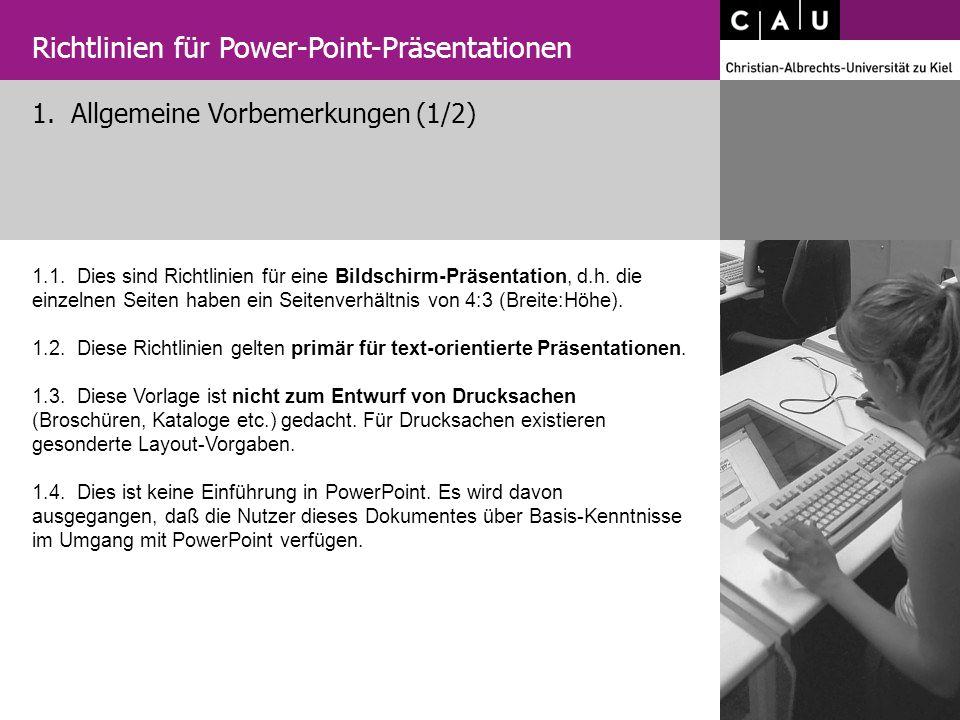 1. Allgemeine Vorbemerkungen (1/2) Richtlinien für Power-Point-Präsentationen 1.1. Dies sind Richtlinien für eine Bildschirm-Präsentation, d.h. die ei