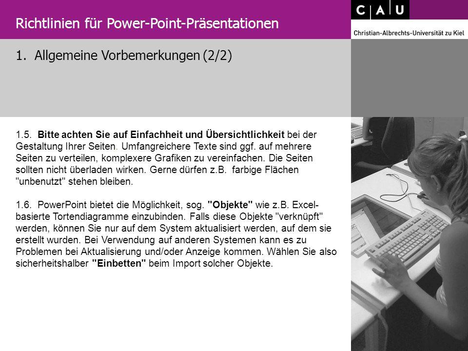 1. Allgemeine Vorbemerkungen (2/2) Richtlinien für Power-Point-Präsentationen 1.5. Bitte achten Sie auf Einfachheit und Übersichtlichkeit bei der Gest