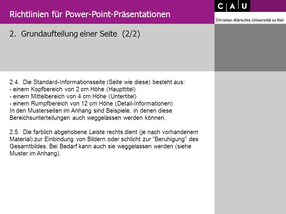 2. Grundaufteilung einer Seite (2/2) Richtlinien für Power-Point-Präsentationen 2.4. Die Standard-Informationsseite (Seite wie diese) besteht aus: - e