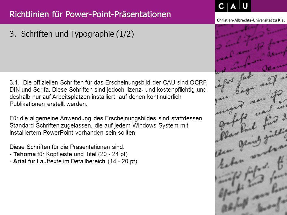 3. Schriften und Typographie (1/2) Richtlinien für Power-Point-Präsentationen 3.1. Die offiziellen Schriften für das Erscheinungsbild der CAU sind OCR