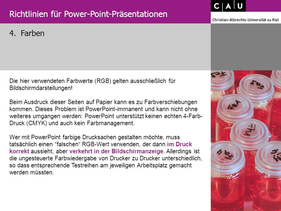 4. Farben Richtlinien für Power-Point-Präsentationen Die hier verwendeten Farbwerte (RGB) gelten ausschließlich für Bildschirmdarstellungen! Beim Ausd